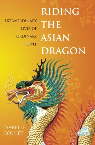 9781463779764: Riding the Asian Dragon: Extraordinary Lives of Ordinary People