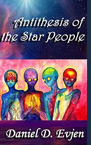 Antithesis of the Star People: Daniel D. Evjen