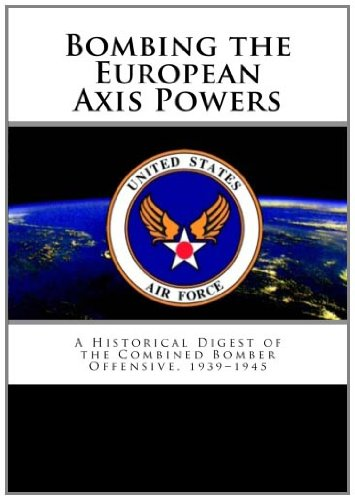 9781463784447: Bombing the European Axis Powers: A Historical Digest of the Combined Bomber Offensive, 1939–1945