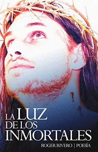 La luz de los inmortales (Spanish Edition): Roger Rivero