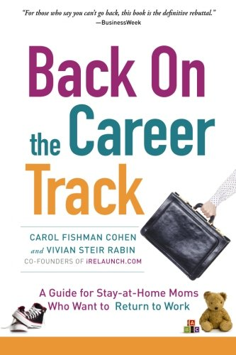 9781463785925: Back on the Career Track: A Guide for Stay-at-Home Moms Who Want to Return to Work
