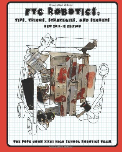 9781463788728: FTC Robotics: Tips, Tricks, Strategies, and Secrets (2011/12 Edition): New 2011/12 Season Edition
