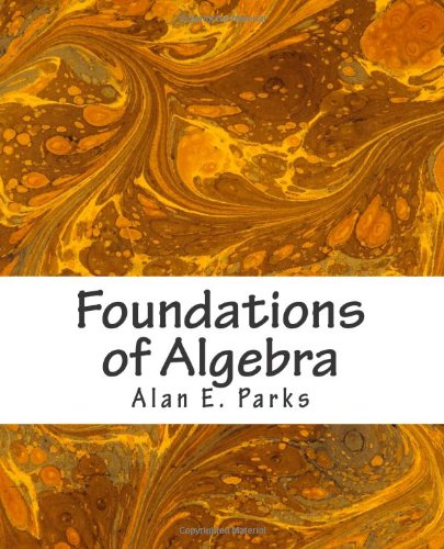 Foundations of Algebra : An Introduction to: Alan Parks