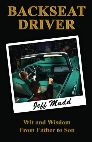 Backseat Driver: Wit and Wisdom from Father: Mudd, Jeff S.