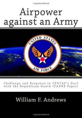 9781463790745: Airpower against an Army: Challenge and Response in CENTAF's Duel with the Republican Guard (CADRE Paper)