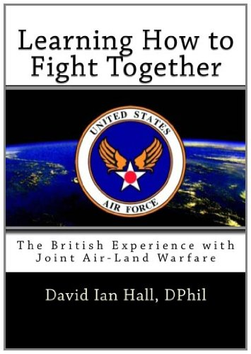 9781463790943: Learning How to Fight Together: The British Experience with Joint Air-Land Warfare