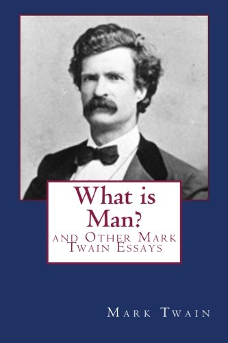 what is man and other mark twain essays  9781463791995 what is man and other mark twain essays