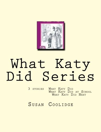 9781463794408: What Katy Did Series: 3 stories: What Katy Did, What Katy Did at School, What Katy did Next