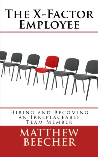 9781463795030: The X-Factor Employee: Hiring and Becoming an Irreplaceable Team Member