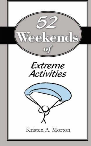 9781463795818: 52 Weekends of Extreme Activities