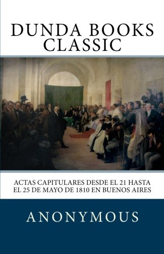 9781463796976: Actas capitulares desde el 21 hasta el 25 de mayo de 1810 en Buenos Aires (Spanish Edition)