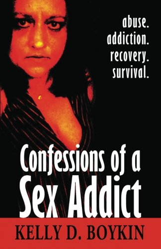 9781463797195: Confessions of a Sex Addict: Abuse. Addiction. Recovery. Survival