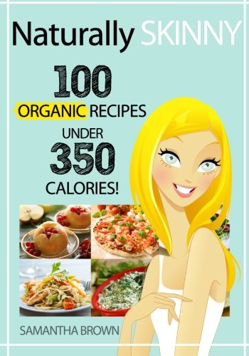 9781463798482: Naturally Skinny: 100 Organic Recipes Under 350 Calories!