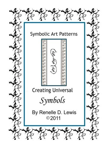 Symbolic Art Patterns: Creating Universal Symbols: Renelle D Lewis