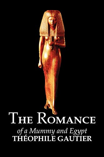 The Romance of a Mummy and Egypt: Gautier, Theophile