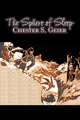 9781463800208: The Sphere of Sleep by Chester S. Geier, Science Fiction, Adventure