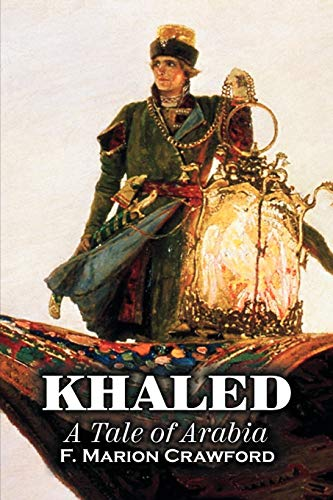 Khaled, a Tale of Arabia by F. Marion Crawford, Fiction, Fantasy, Classics, Horror (9781463800796) by Crawford, F. Marion