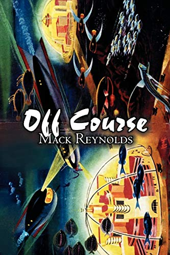 Off Course by Mack Reynolds, Science Fiction, Fantasy (9781463802158) by Mack Reynolds