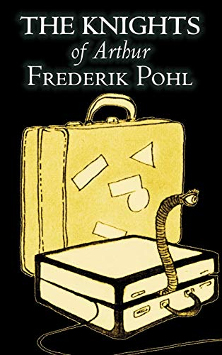 9781463895303: The Knights of Arthur by Frederik Pohl, Science Fiction, Fantasy