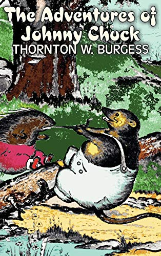 The Adventures of Johnny Chuck: Burgess, Thornton W.