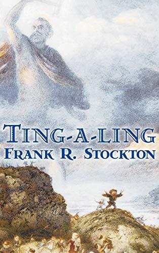Ting-a-ling by Frank R. Stockton, Fiction, Fantasy: Frank R. Stockton