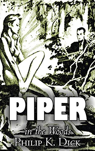 9781463896744: Piper in the Woods by Philip K. Dick, Science Fiction, Adventure, Fantasy