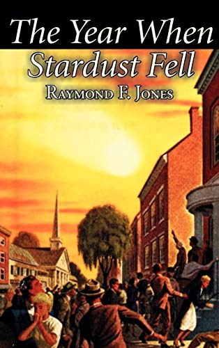 9781463897772: The Year When Stardust Fell by Raymond F. Jones, Science Fiction, Fantasy