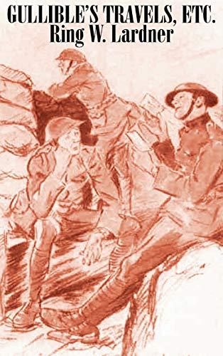 Gullibles Travels, Etc.: Ring W. Lardner