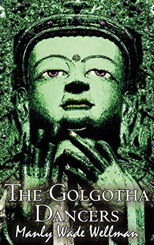 9781463899684: The Golgotha Dancers by Manly Wade Wellman, Fiction, Classics, Fantasy, Horror