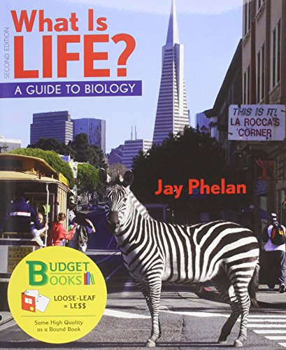 What is Life? Guide to Biology (Loose: Phelan, Jay