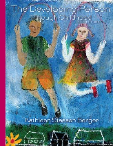 Developing Person Through Childhood: Berger, Kathleen Stassen