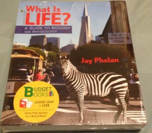 What Is Life? A Guide to Biology w/ Physiology (Loose Leaf) No PrepU or BioPortal: Phelan, Jay