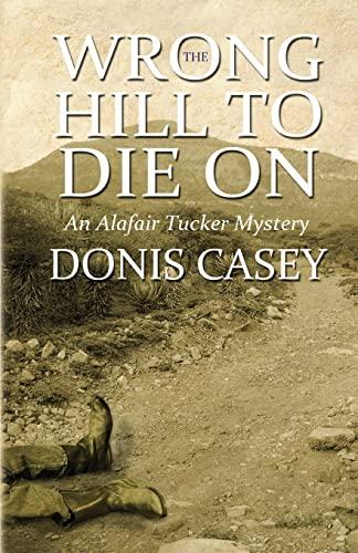 Wrong Hill to Die On: An Alafair Tucker Mystery (Alafair Tucker Series): Casey, Donis