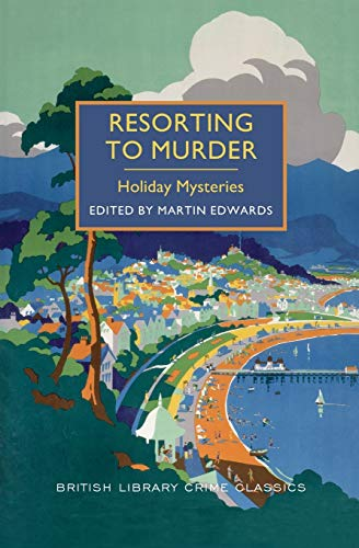 Resorting to Murder: Holiday Mysteries: A British Library Crime Classic (British Library Crime ...