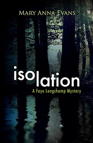 9781464204043: Isolation: A Faye Longchamp Mystery (Faye Longchamp Series)