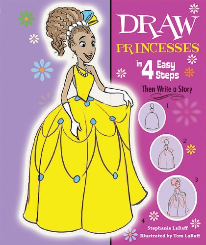 Draw Princesses in 4 Easy Steps: Then Write a Story (Drawing in 4 Easy Steps): Stephanie Labaff