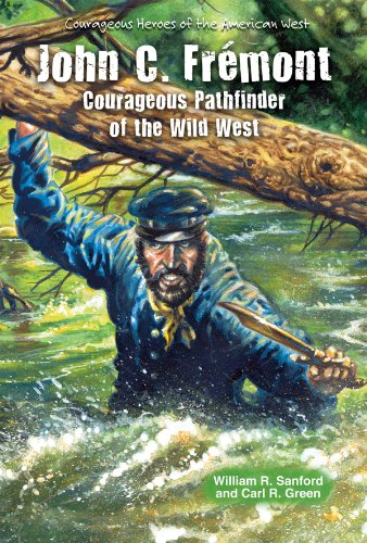 John C. Fr'mont: Courageous Pathfinder of the Wild West (Courageous Heroes of the American ...