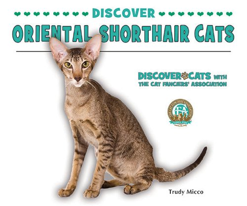 Discover Oriental Shorthair Cats (Discover Cats With the Cat Fanciers' Association): Micco, ...