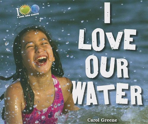 I Love Our Water (I Love Our Earth) (1464401381) by Carol Greene