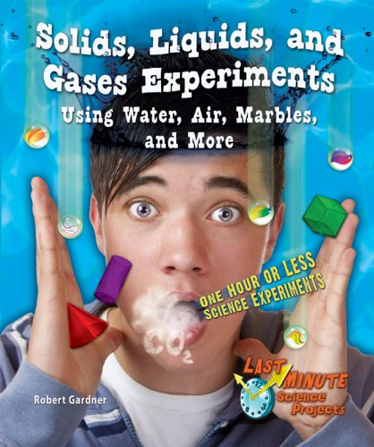 9781464401435: Solids, Liquids, and Gases Experiments Using Water, Air, Marbles, and More: One Hour or Less Science Experiments (Last-Minute Science Projects)