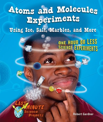 9781464401442: Atoms and Molecules Experiments Using Ice, Salt, Marbles, and More: One Hour or Less Science Experiments (Last-Minute Science Projects)