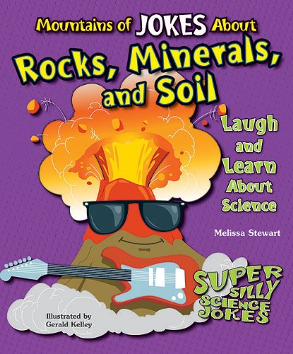 Mountains of Jokes about Rocks, Minerals, and Soil: Laugh and Learn about Science (Super Silly Science Jokes) (1464401659) by Melissa Stewart