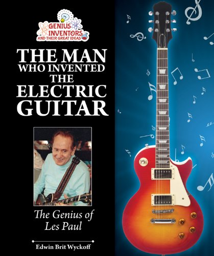 9781464402074: The Man Who Invented the Electric Guitar: The Genius of Les Paul (Genius Inventors and Their Great Ideas)