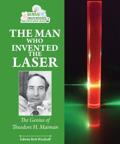 9781464402081: The Man Who Invented the Laser: The Genius of Theodore H. Maiman (Genius Inventors and Their Great Ideas)