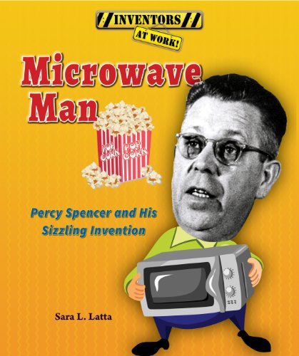 Microwave Man: Percy Spencer and His Sizzling: Latta, Sara L.