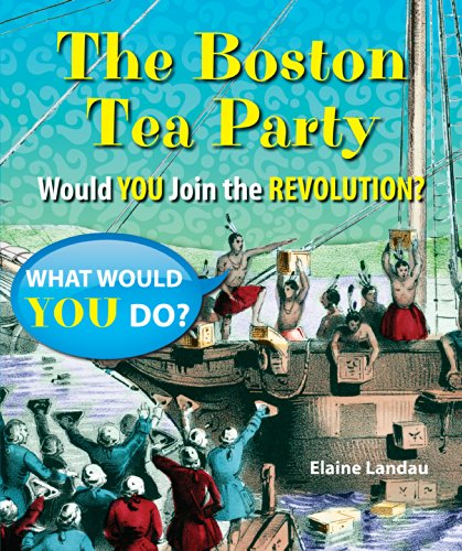 9781464403897: The Boston Tea Party: Would You Join the Revolution? (What Would You Do?)
