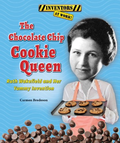 9781464404276: The Chocolate Chip Cookie Queen: Ruth Wakefield and Her Yummy Invention (Inventors at Work!)