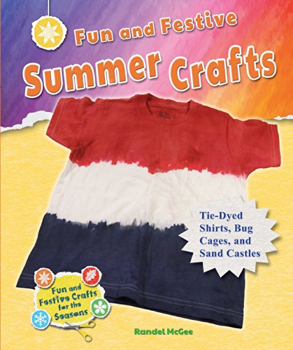Fun and Festive Summer Crafts: Tie-Dyed Shirts, Bug Cages, and Sand Castles (Fun and Festive Crafts...