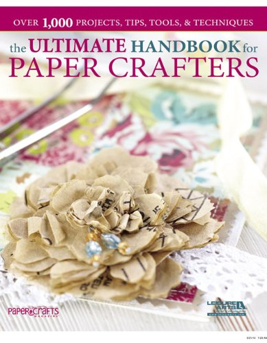 Ultimate Handbook for Paper Crafters (1464700524) by Leisure Arts