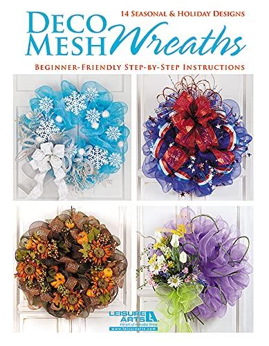 Deco Mesh Wreaths: 14 Seasonal & Holiday Designs Beginner-friendly Step-by-step Instructions: ...
